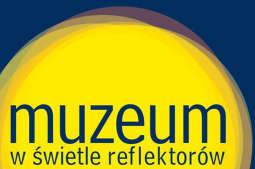 Muzea w świetle reflektorów
